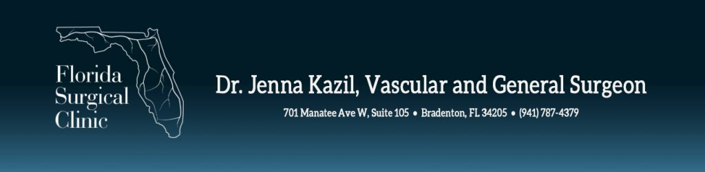 Dr. Jenna Kazil, Vascular and General Surgeon 701 Manatee Ave West Suite 105 Bradenton FL 34205 (941) 787-4379